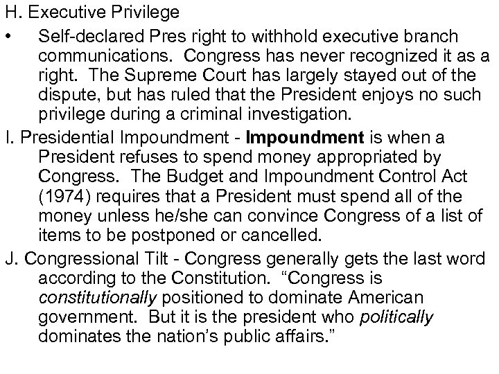 H. Executive Privilege • Self-declared Pres right to withhold executive branch communications. Congress has