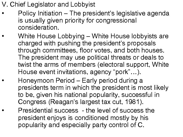 V. Chief Legislator and Lobbyist • Policy Initiation – The president's legislative agenda is