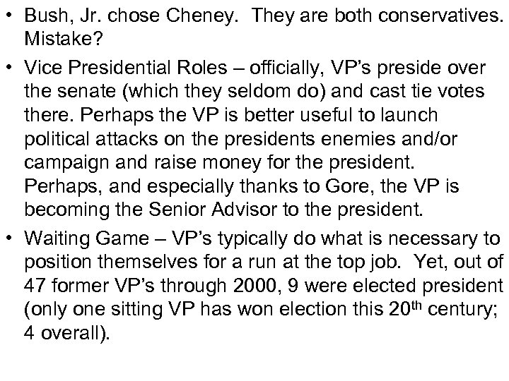 • Bush, Jr. chose Cheney. They are both conservatives. Mistake? • Vice Presidential