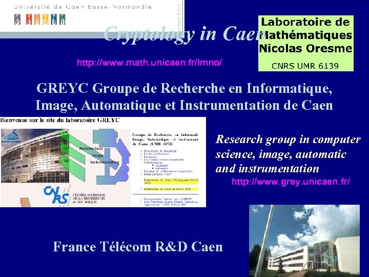 Cryptology in Caen http: //www. math. unicaen. fr/lmno/ GREYC Groupe de Recherche en Informatique,