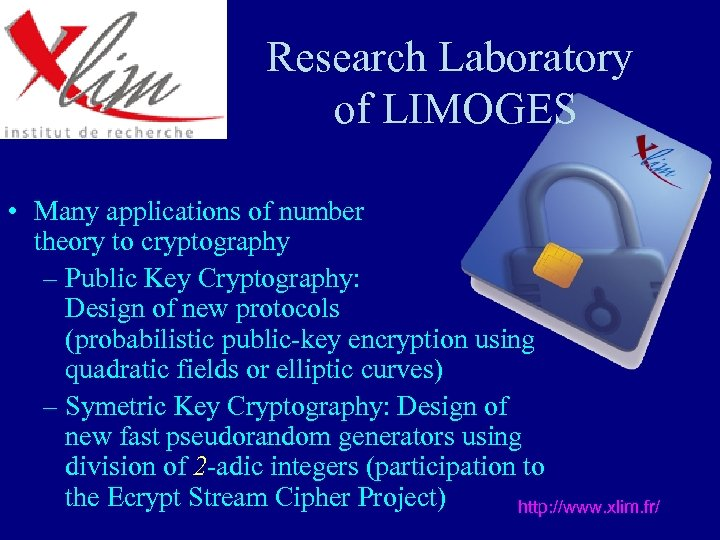 Research Laboratory of LIMOGES • Many applications of number theory to cryptography – Public