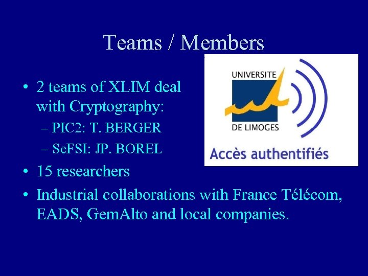 Teams / Members • 2 teams of XLIM deal with Cryptography: – PIC 2: