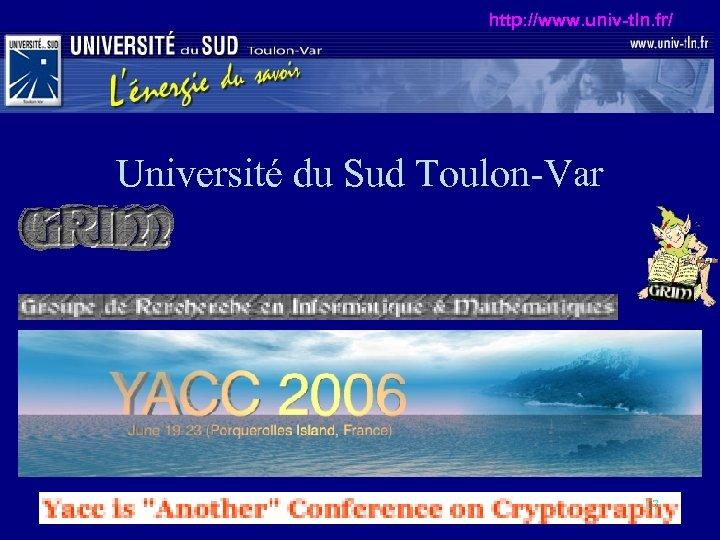 http: //www. univ-tln. fr/ Université du Sud Toulon-Var 17
