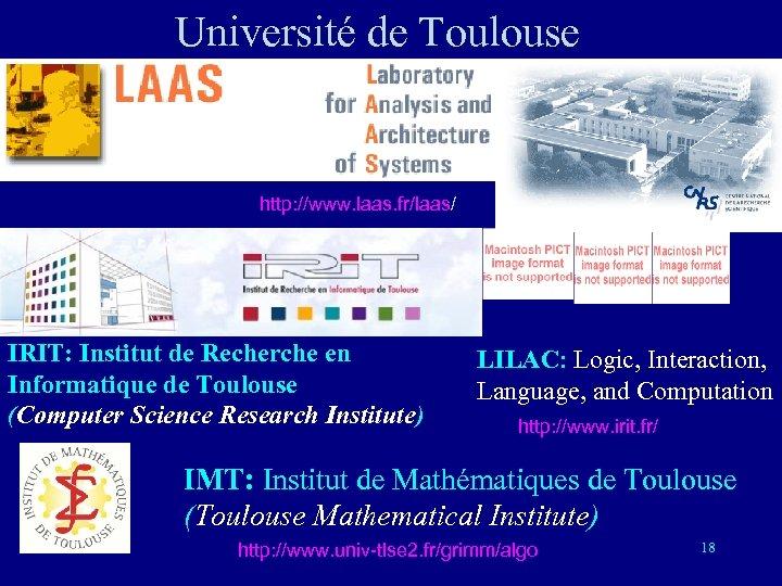 Université de Toulouse http: //www. laas. fr/laas/ IRIT: Institut de Recherche en Informatique de