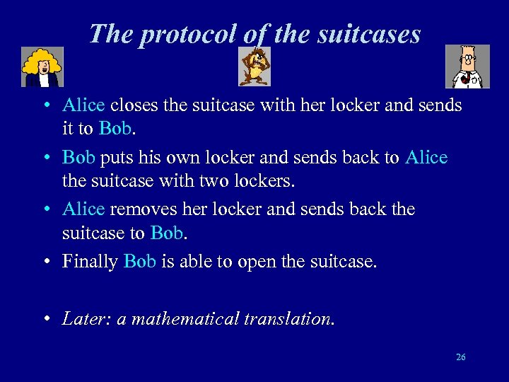 The protocol of the suitcases • Alice closes the suitcase with her locker and
