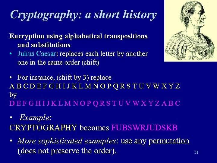 Cryptography: a short history Encryption using alphabetical transpositions and substitutions • Julius Caesar: replaces
