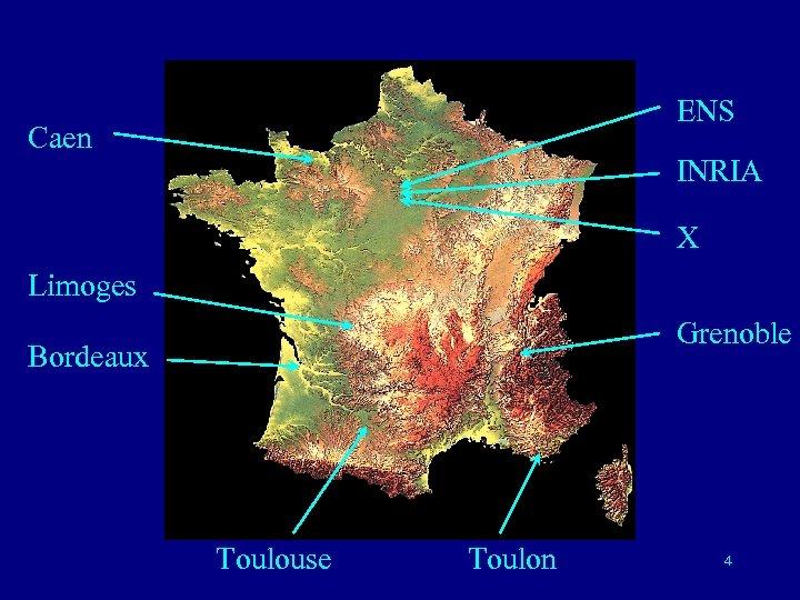 ENS Caen INRIA X Limoges Grenoble Bordeaux Toulouse Toulon 4