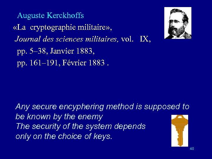 Auguste Kerckhoffs «La cryptographie militaire» , Journal des sciences militaires, vol. IX, pp.