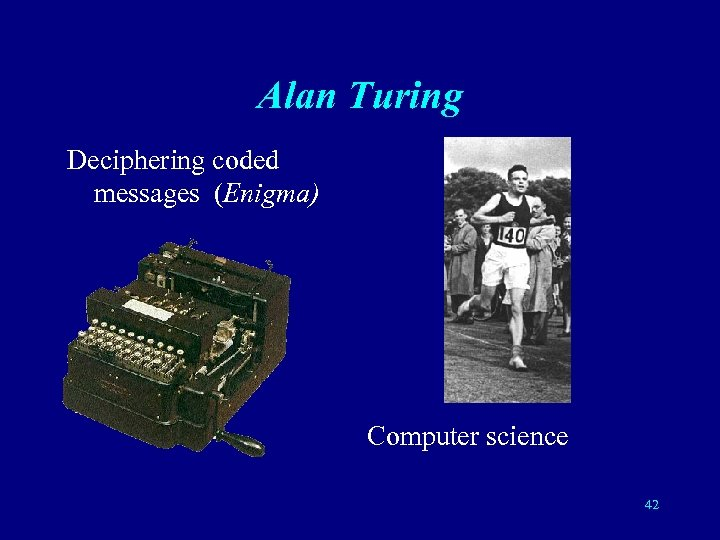 Alan Turing Deciphering coded messages (Enigma) Computer science 42