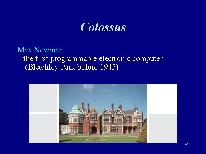 Colossus Max Newman, the first programmable electronic computer (Bletchley Park before 1945) 43