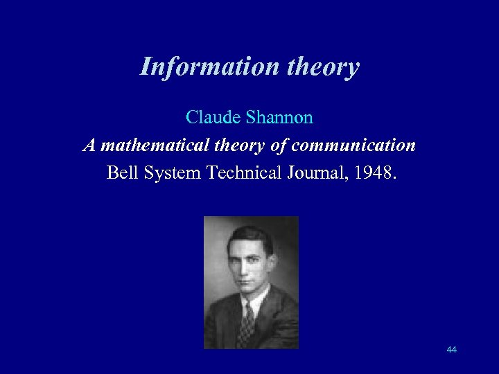 Information theory Claude Shannon A mathematical theory of communication Bell System Technical Journal, 1948.