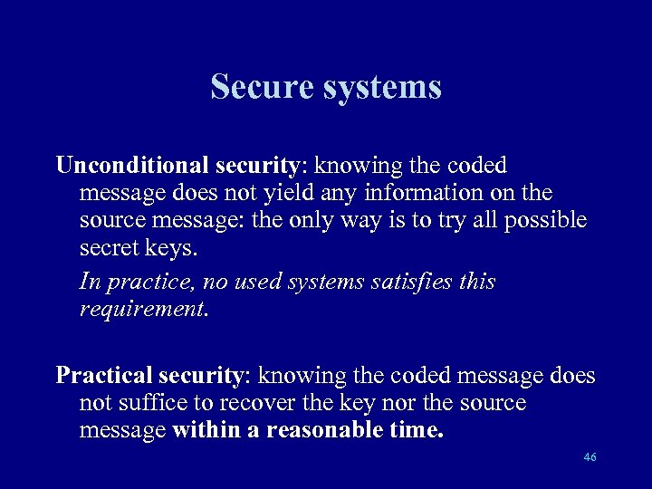 Secure systems Unconditional security: knowing the coded message does not yield any information on