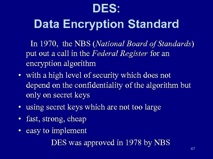 DES: Data Encryption Standard In 1970, the NBS (National Board of Standards) put out