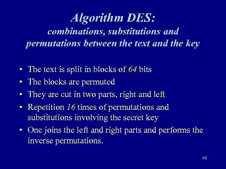 Algorithm DES: combinations, substitutions and permutations between the text and the key • •