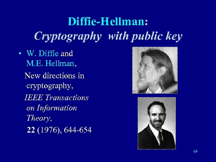 Diffie-Hellman: Cryptography with public key • W. Diffie and M. E. Hellman, New directions