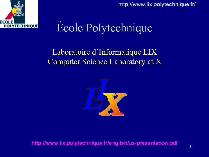 http: //www. lix. polytechnique. fr/ École Polytechnique Laboratoire d'Informatique LIX Computer Science Laboratory at