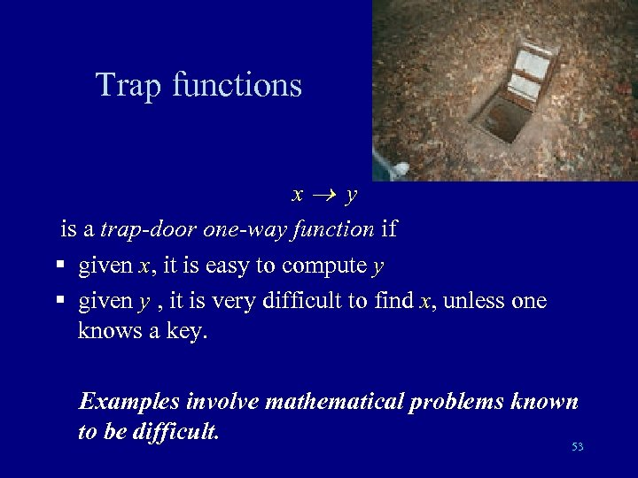 Trap functions x y is a trap-door one-way function if § given x, it