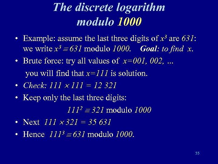 The discrete logarithm modulo 1000 • Example: assume the last three digits of x