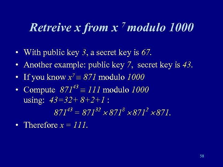 Retreive x from x 7 modulo 1000 • • With public key 3, a