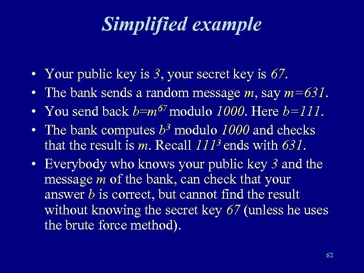 Simplified example • • Your public key is 3, your secret key is 67.