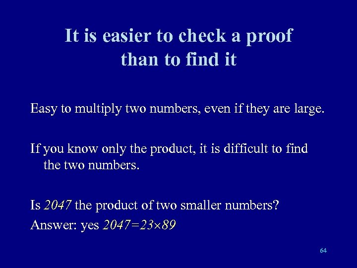 It is easier to check a proof than to find it Easy to multiply