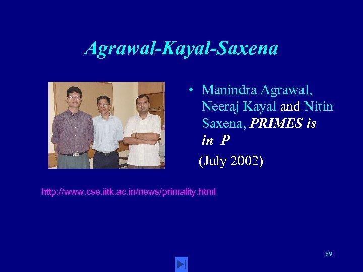 Agrawal-Kayal-Saxena • Manindra Agrawal, Neeraj Kayal and Nitin Saxena, PRIMES is in P (July