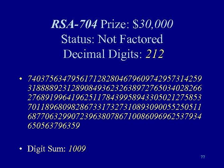 RSA-704 Prize: $30, 000 Status: Not Factored Decimal Digits: 212 • 7403756347956171282804679609742957314259 3188889231289084936232638972765034028266 2768919964196251178439958943305021275853