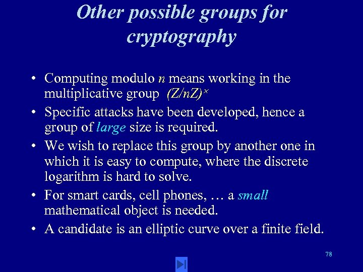 Other possible groups for cryptography • Computing modulo n means working in the multiplicative