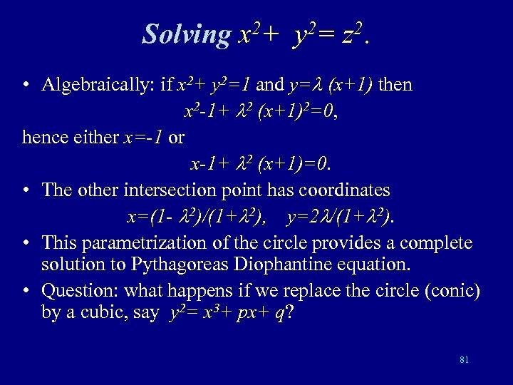 Solving x 2+ y 2= z 2. • Algebraically: if x 2+ y 2=1