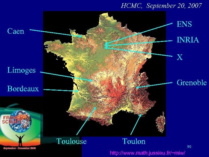 HCMC, September 20, 2007 ENS Caen INRIA X Limoges Grenoble Bordeaux Toulouse Toulon http: