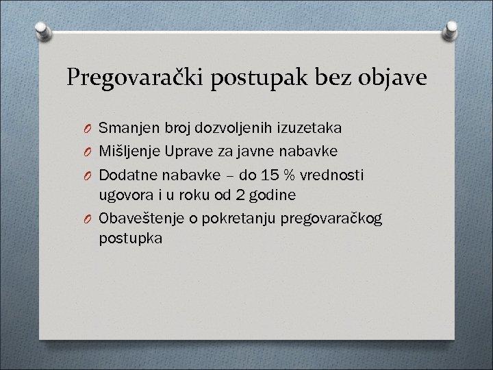Pregovarački postupak bez objave O Smanjen broj dozvoljenih izuzetaka O Mišljenje Uprave za javne