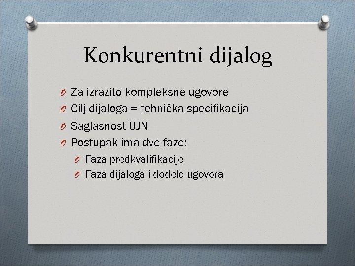 Konkurentni dijalog O Za izrazito kompleksne ugovore O Cilj dijaloga = tehnička specifikacija O