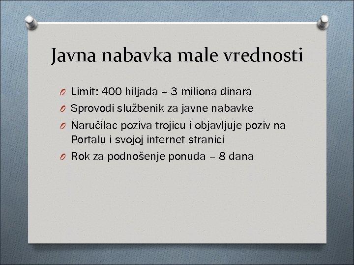 Javna nabavka male vrednosti O Limit: 400 hiljada – 3 miliona dinara O Sprovodi