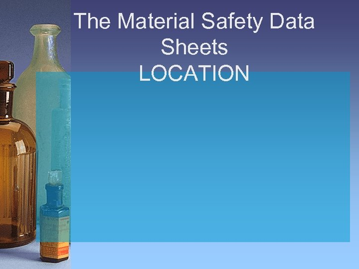 The Material Safety Data Sheets LOCATION