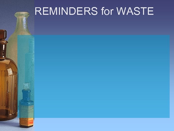 REMINDERS for WASTE