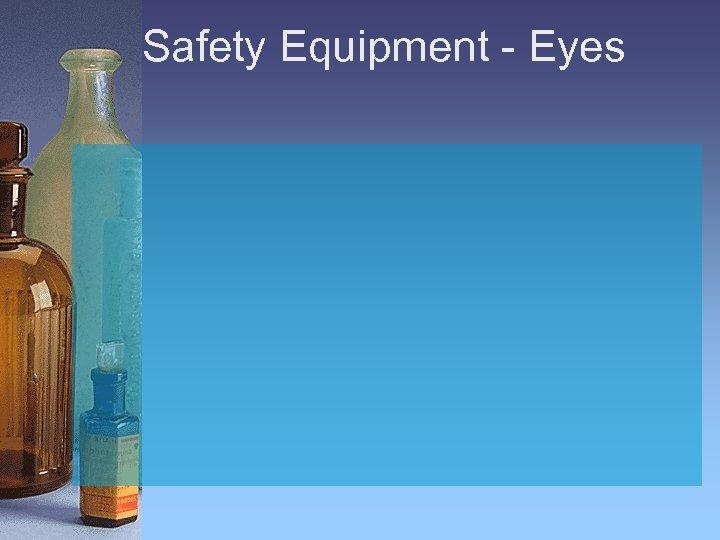 Safety Equipment - Eyes