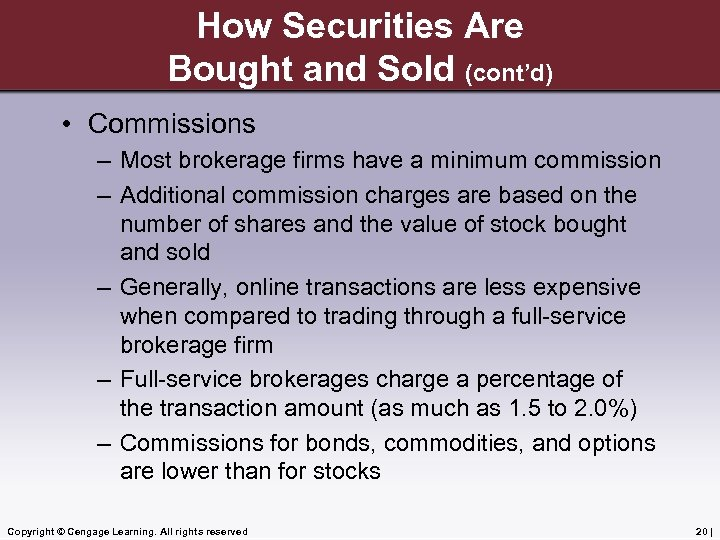How Securities Are Bought and Sold (cont'd) • Commissions – Most brokerage firms have