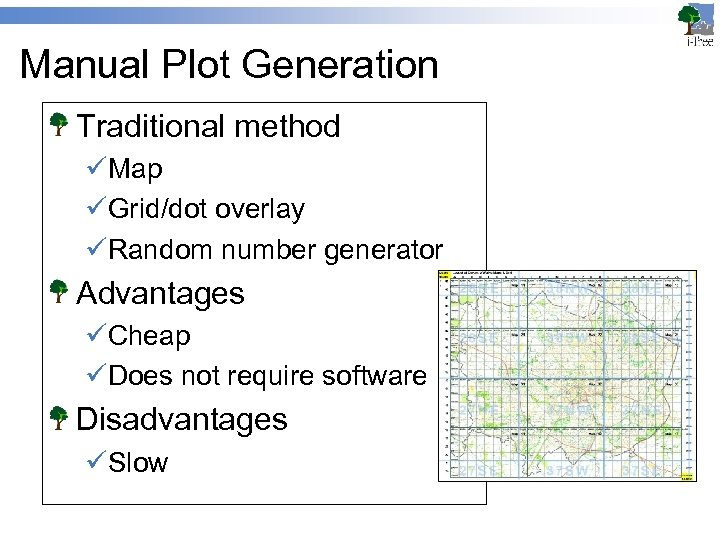 Manual Plot Generation Traditional method üMap üGrid/dot overlay üRandom number generator Advantages üCheap üDoes