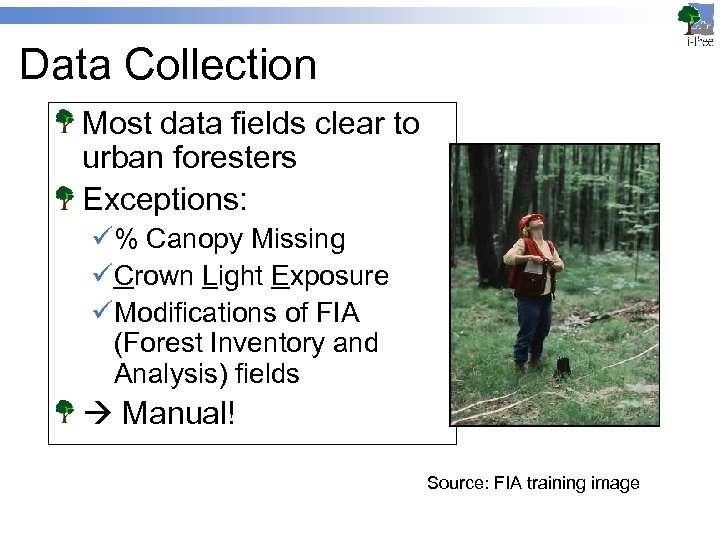 Data Collection Most data fields clear to urban foresters Exceptions: ü% Canopy Missing üCrown