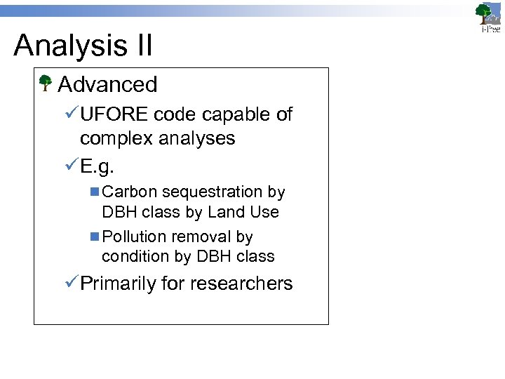 Analysis II Advanced üUFORE code capable of complex analyses üE. g. n Carbon sequestration