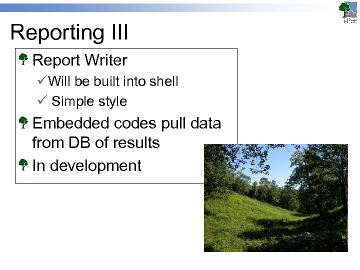 Reporting III Report Writer üWill be built into shell ü Simple style Embedded codes