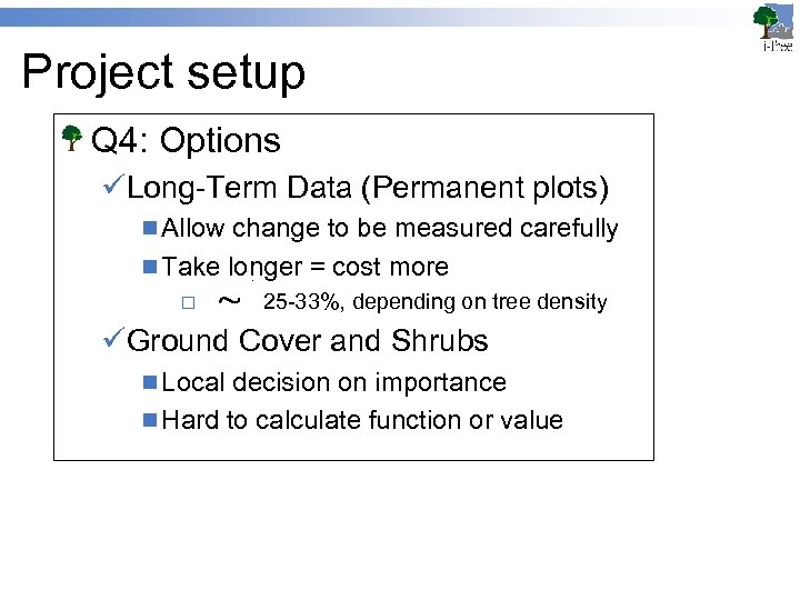 Project setup Q 4: Options üLong-Term Data (Permanent plots) n Allow change to be