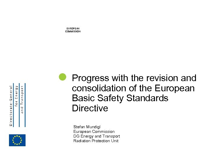 EUROPEAN COMMISSION Progress with the revision and consolidation of the European Basic Safety Standards