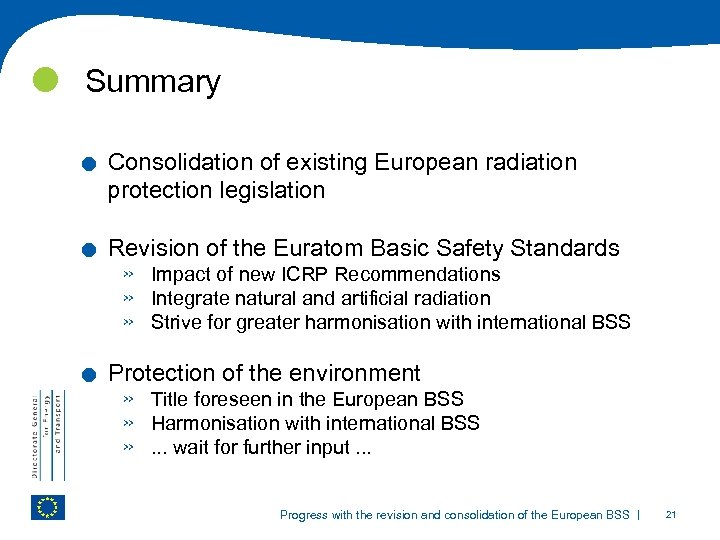 Summary . . . Consolidation of existing European radiation protection legislation Revision of