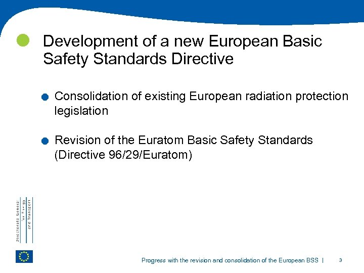 Development of a new European Basic Safety Standards Directive . . Consolidation of