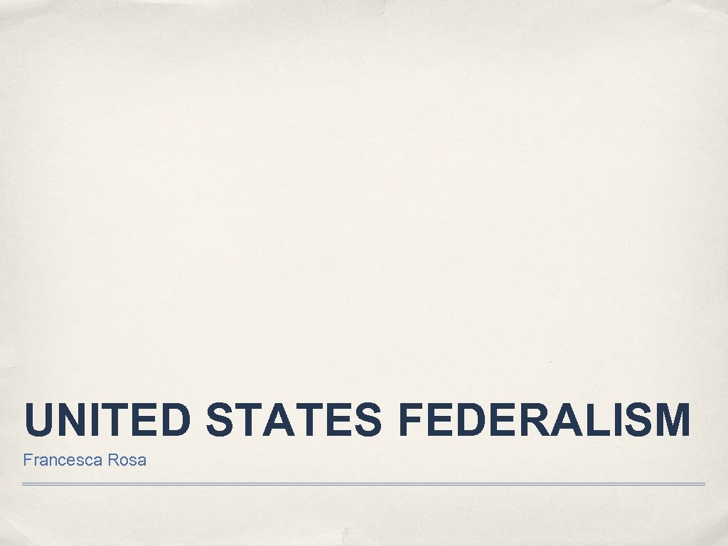 UNITED STATES FEDERALISM Francesca Rosa