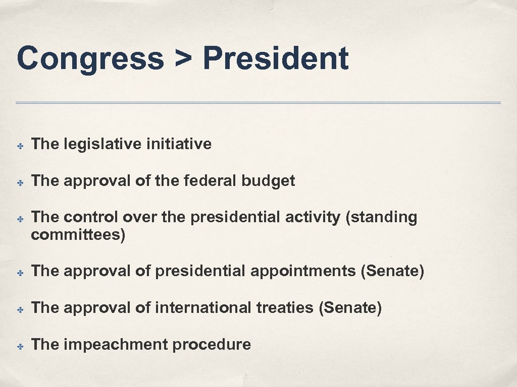 Congress > President ✤ The legislative initiative ✤ The approval of the federal budget