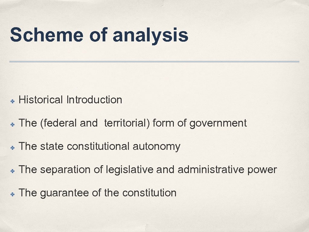 Scheme of analysis ✤ Historical Introduction ✤ The (federal and territorial) form of government