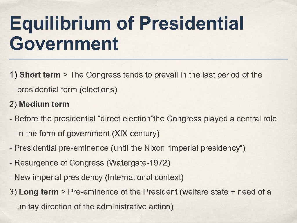 Equilibrium of Presidential Government 1) Short term > The Congress tends to prevail in
