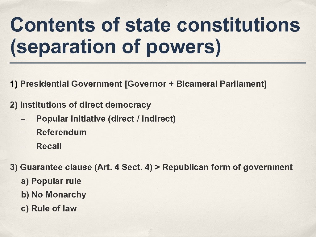 Contents of state constitutions (separation of powers) 1) Presidential Government [Governor + Bicameral Parliament]